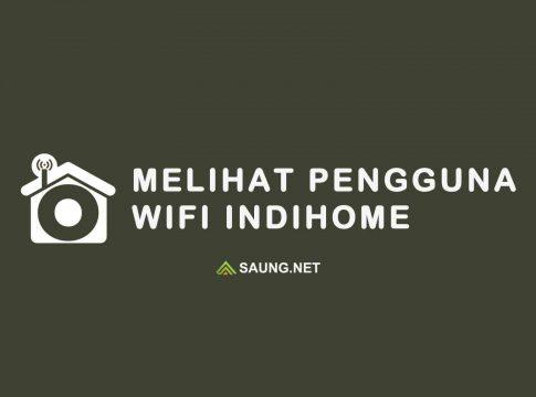 cara mengetahui pengguna wifi indihome