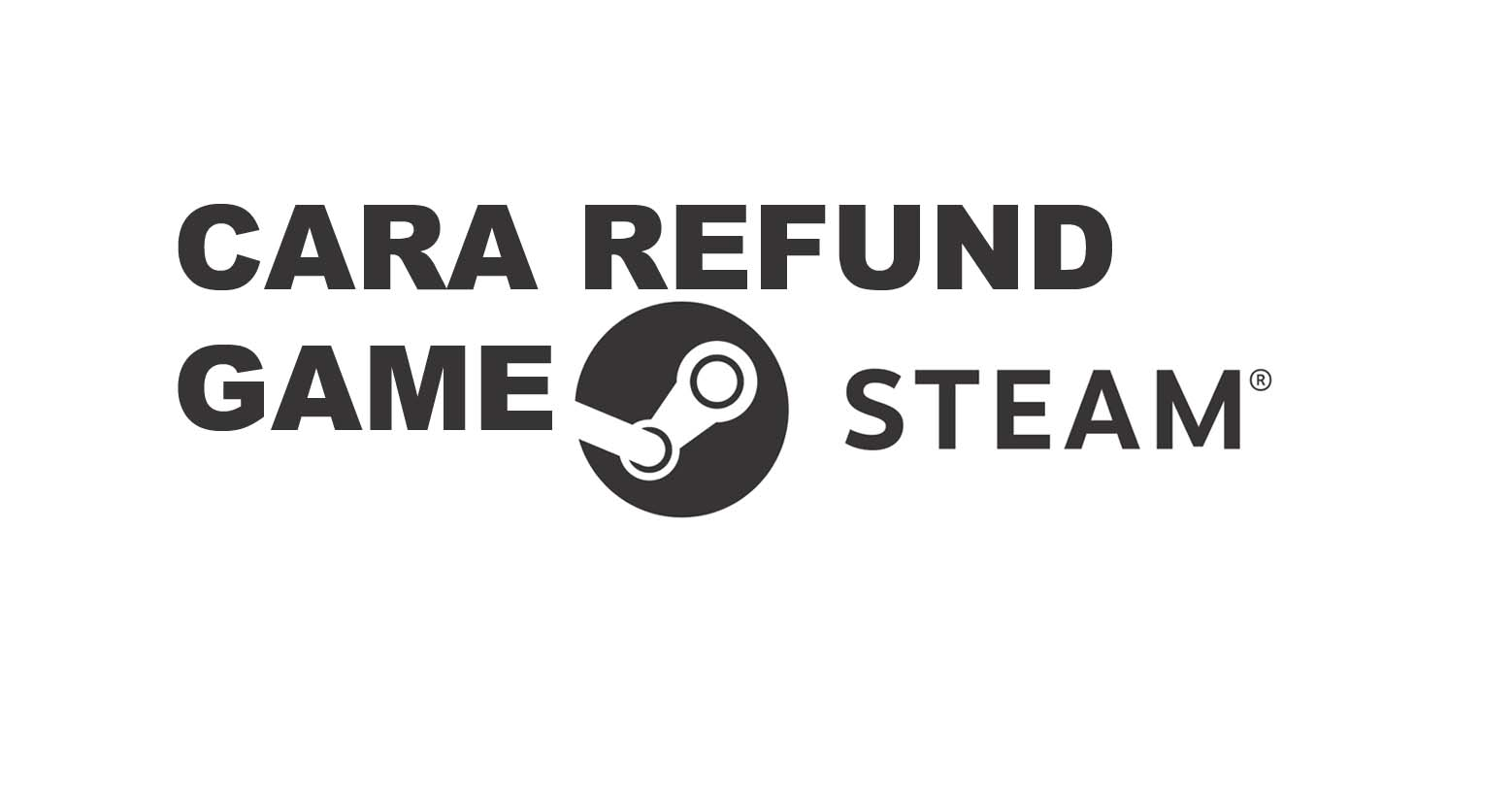 Cara dan Syarat Refund Game di Steam