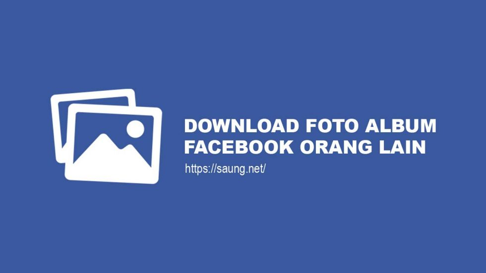 Cara Download Album Foto Facebook Orang Lain