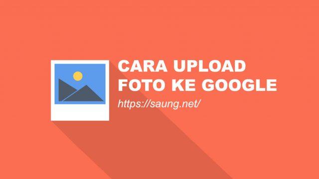 Cara Upload Foto ke Google